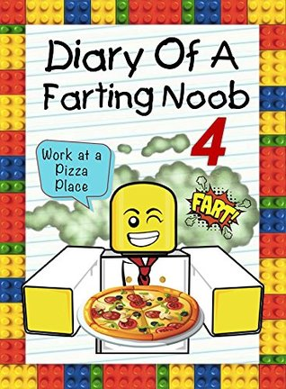 Diary Of A Farting Noob 4 Work At A Pizza Place By Nooby Lee