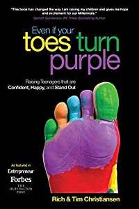 Even If Your Toes Turn Purple: Raising Teenagers That Are Confident, Happy, and Stand Out