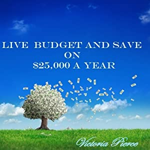 LIVE BUDGET AND SAVE ON $25,000 A YEAR