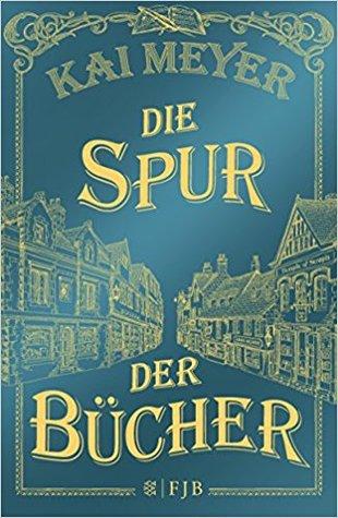Die Spur der Bücher by Kai Meyer