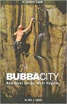 Bubba City: A Climbers' Guide To The New River Gorge