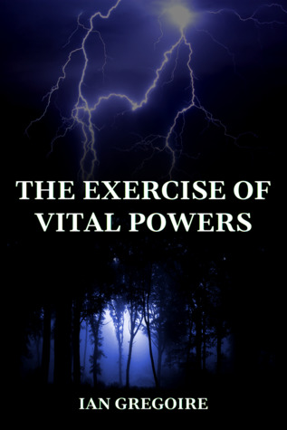 The Exercise of Vital Powers by Ian Gregoire