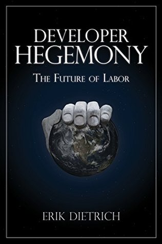 Developer Hegemony by Erik Dietrich