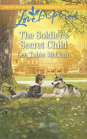 The Soldier's Secret Child: A Fresh-Start Family Romance