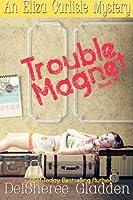 Trouble Magnet (Eliza Carlisle Mystery #1)