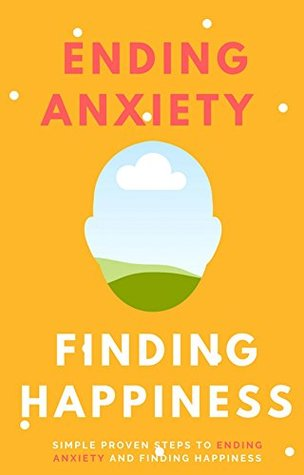 Ending Anxiety Finding Happiness: Ending Anxiety Fast