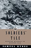 The Soldiers' Tale: Bearing Witness To Modern War