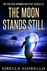 The Moon Stands Still (The Raleigh Harmon Mysteries, #7)