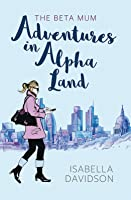 The Beta Mum, Adventures in Alpha-Land