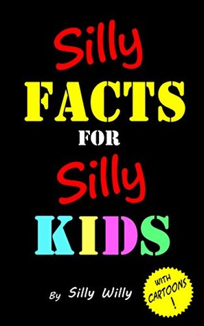 Silly Facts for Silly Kids. Children's fact book age 5-12