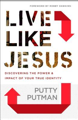 Live Like Jesus Discover the Power and Impact of Your True Identity