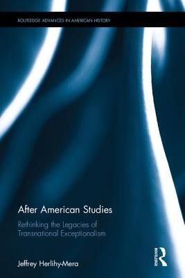 After American Studies Rethinking the Legacies of Transnational Exceptionalism