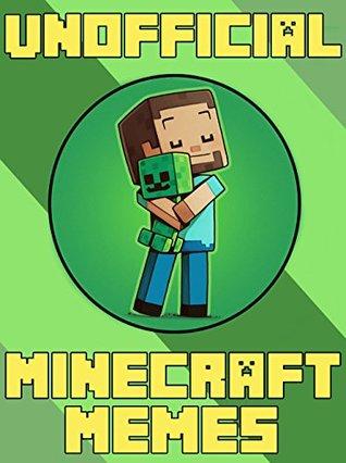Miner Memes: Unofficial Minecraft Memes & Jokes Book 2017 [Unofficial Minecraft Book]: Minecraft Memes, Memes For Kids, Memes Free, Minecraft Handbook, Minecraft Building, Pikachu Books