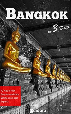 Bangkok in 3 Days (Travel Guide 2017): Best Things to Do in Bangkok,Thailand for First Time Visitors: 3-Day Plan,Best Value Hotels,Restaurants,Rooftop Bars.What to See and Do in Bangkok,Thailand.