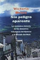 Sin peligro aparente: La verdadera historia de los desastres volcánicos  del Galeras y del Nevado Del Ruiz