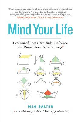 Mind-Your-Life-How-Mindfulness-Can-Build-Resilience-and-Reveal-Your-Extraordinary