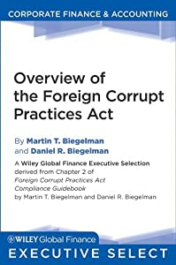 Overview of the Foreign Corrupt Practices Act (Wiley Global Finance Executive Select Book 5)