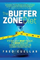The Buffer Zone Diet: It's Not Just What You Eat, It's When You Eat. Harness Your Hidden Fuel for a Slimmer and Healthier You