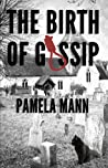 The Birth of Gossip by Pamela  Mann