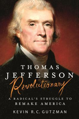 Thomas Jefferson - Revolutionary A Radical's Struggle to Remake America