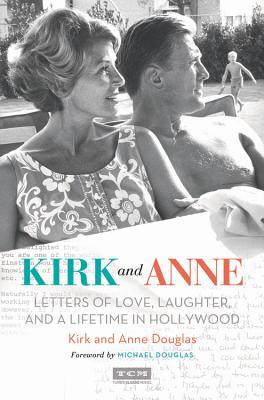 Kirk and Anne: Letters of Love, Laughter, and a Lifetime in Hollywood