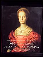 1000 capolavori della pittura europea dal XIII al XIX secolo