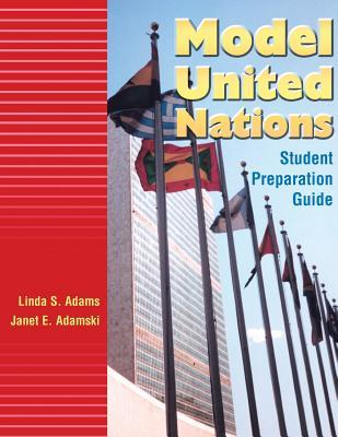 MODEL UNITED NATIONS: STUDENT PREPARATION GUIDE: Student Preparation Guide