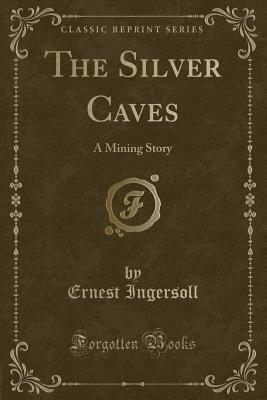 The Silver Caves: A Mining Story