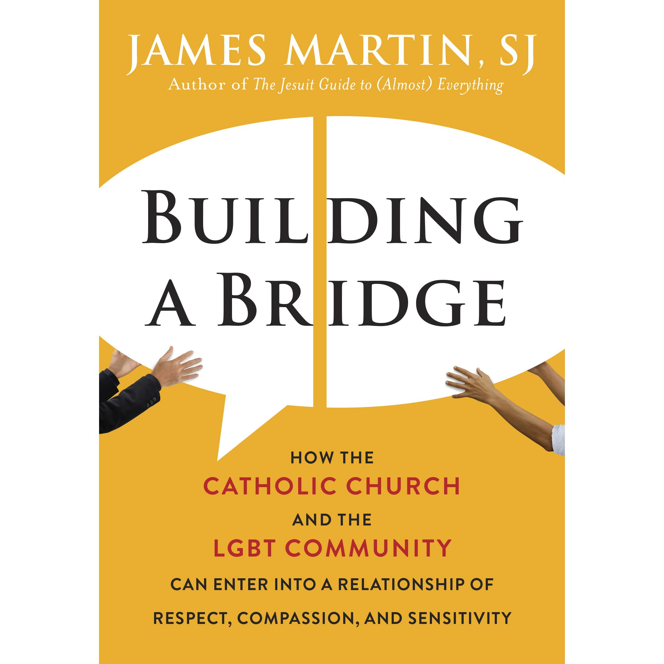 Building A Bridge: How The Catholic Church And The Lgbtmunity Can Enter  Into A Relationship Of Respect,passion, And Sensitivity By James Martin