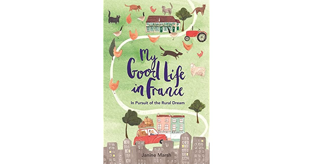 My Good Life In France In Pursuit Of The Rural Dream By Janine Marsh