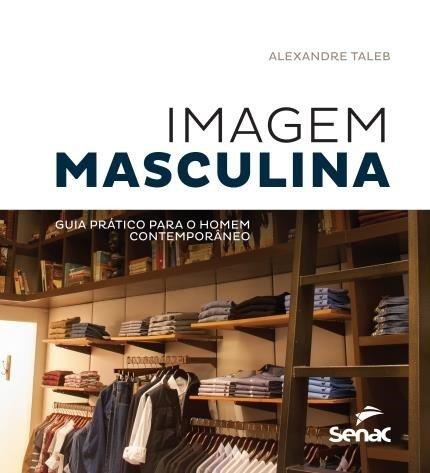 Imagem masculina: guia prático para o homem contemporâneo  by  Alexandre Taleb