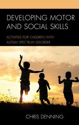 Developing Motor and Social Skills: Activities for Children with Autism Spectrum Disorder