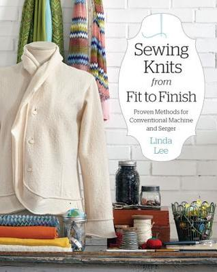 Sewing Knits from Fit to Finish: Proven Methods for Conventional Machine and Serger