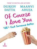 Of Course I Love You!: Till I find someone better...