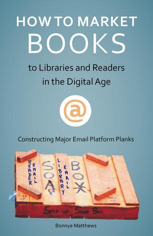 How to Market Books to Libraries and Readers in the Digital Age; Constructing Major Email Platform Planks
