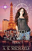 The Witch, the Wolf and the Vampire, Book 1 (The Witch, The Wolf and The Vampire, #1)