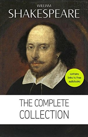 Complete Works (Hamlet + The Merchant of Venice + A Midsummer Night's Dream + Romeo and Juliet ... Lear + Macbeth + Othello and many more!)