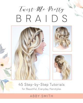 Twist-Me-Pretty-Braids-45-Step-by-Step-Tutorials-for-Beautiful -Everyday-Hairstyles