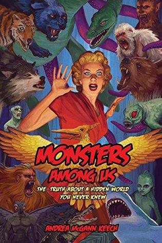 Monsters Among Us: The Truth About a Hidden World You Never Knew