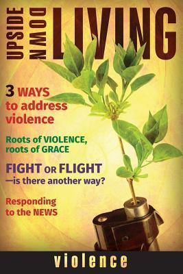Upside Down Living: Violence: A Bible Study Series