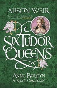 Anne Boleyn: A King's Obsession (Six Tudor Queens, #2)