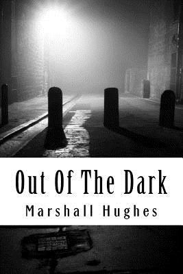 Out Of The Dark by Marshall Hughes