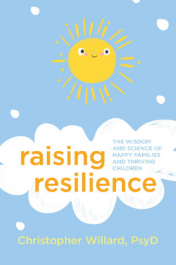 Raising Resilience The Wisdom and Science of Happy Families and Thriving Children