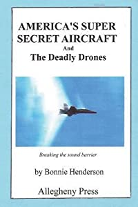 America's Super Secret Aircraft: And the Deadly Drones