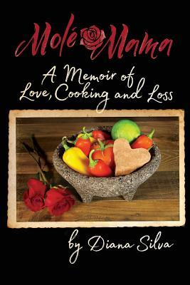 Molé Mama: A Memoir of Love, Cooking and Loss