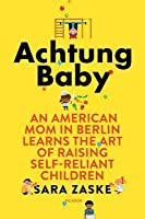 Achtung Baby: An American Mom in Berlin Learns the Art of Raising Self-Reliant Children