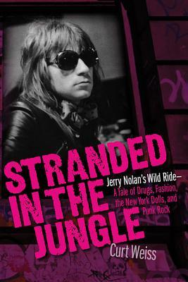 Stranded in the Jungle  Jerry Nolan's Wild Ride - A Tale of Drugs, Fashion, the New York Dolls, and Punk Rock