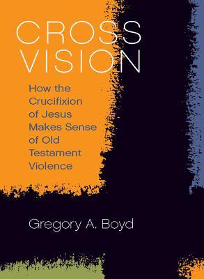 Cross Vision by Gregory A. Boyd