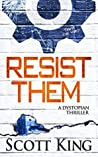Resist Them: A Dystopian Thriller