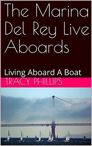 The Marina Del Rey Live Aboards: Living Aboard A Boat